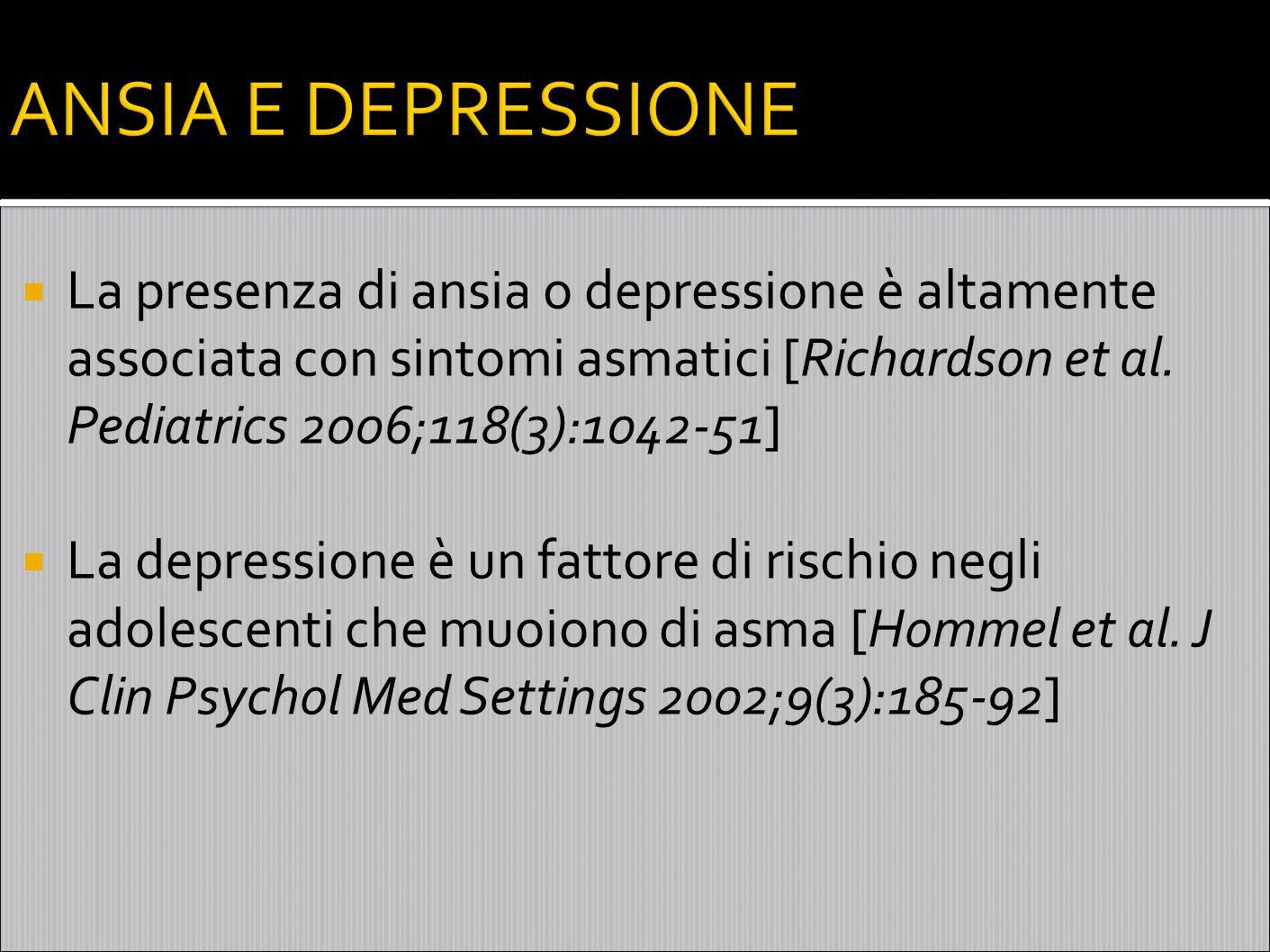 ANSIA E DEPRESSIONE La presenza di ansia o depressione è altamente associata con sintomi asmatici [Richardson et al. Pediatrics 2006;118(3):1042-51]